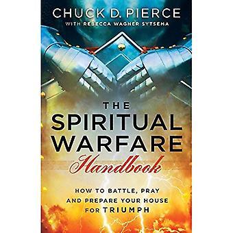 O manual de guerra espiritual: Como combater, rezar e Prepare sua casa para triunfo