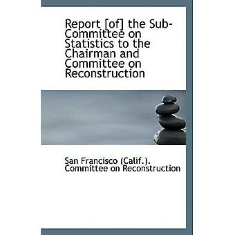 Rapport [de] le sous-comité sur les statistiques pour le président et le Comité sur la Reconstruction