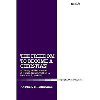 The Freedom to Become a Christian: A Kierkegaardian Account of Human Transformation in Relationship with God