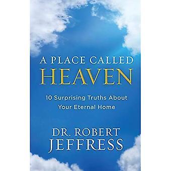 Un lieu appelé le ciel: 10 surprenantes vérités sur votre maison de l'Éternel