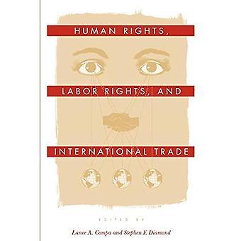 Menschenrechte, Arbeit Rechte und internationaler Handel (Pennsylvania Studien im Bereich der Menschenrechte)