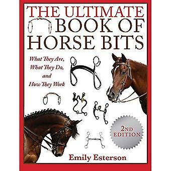Het ultieme boek voor paard Bits: wat ze zijn, wat ze doen, en hoe ze werken