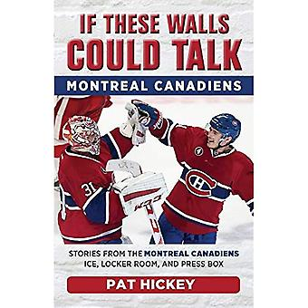 If These Walls Could Talk:� Montreal Canadiens: Stories� from the Montreal Canadiens Ice, Locker Room,� and Press Box