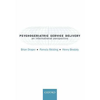 Psychogeriatric Service Delivery An International Perspective by Draper & Brian
