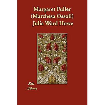 Margaret Fuller Marchesa Ossoli af Howe & Julia Ward