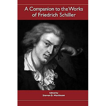 A Companion to the Works of Friedrich Schiller by Martinson & Steven D.