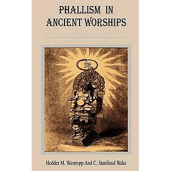 Phallism in Ancient Worships by Wilder & Alexander