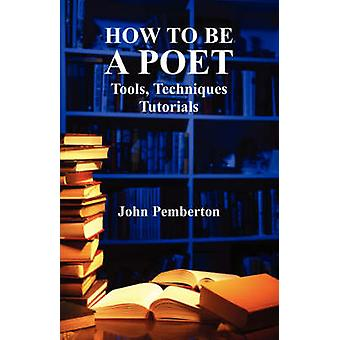 How to Be a Poet  Tools Techniques Tutorials by Pemberton & John