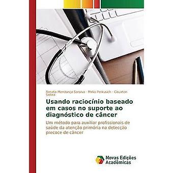 Usando raciocnio baseado em casos ingen suporte ao diagnstico de cncer av Mendona Saraiva Renata