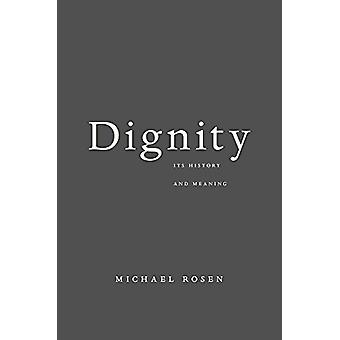 Dignity - its History and Meaning by Michael Rosen - 9780674984059 Book