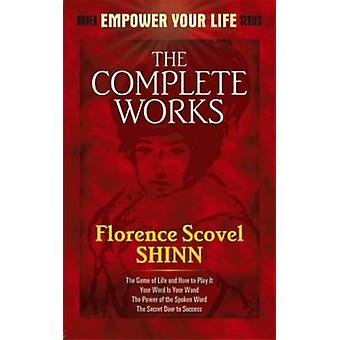 The Complete Works of Florence Scovel Shinn by Florence Scovel Shinn