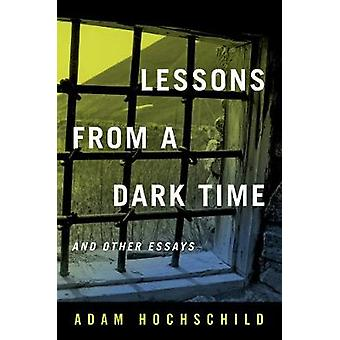 Lessons from a Dark Time and Other Essays by Lessons from a Dark Time