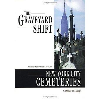 The Graveyard Shift - A Family Historian's Guide to New York City Ceme