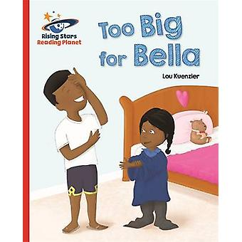 Reading Planet - Too Big for Bella - Red A - Galaxy by Lou Kuenzler -
