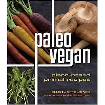Paleo Vegan - Plant-Based Primal Recipes by Ellen Jaffe Jones - Alan R