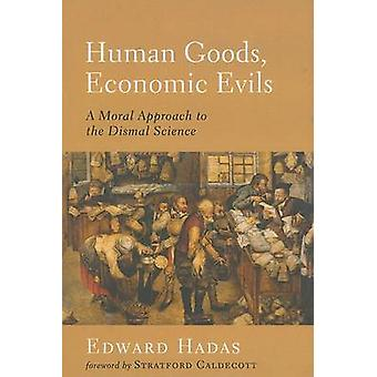 Human Goods - Economic Evils - a Moral Approach to the Dismal Science