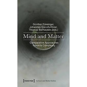 Mind and Matter - Comparative Approaches Towards Complexity by Gaynthe
