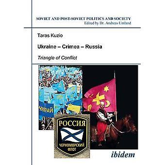 Ukraine - Crimea - Russia - Triangle of Conflict by Taras Kuzio - Andr