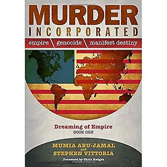 Murder Incorporated: Empire,� Genocide, and Manifest Destiny: Dreaming of Empire� - Book One