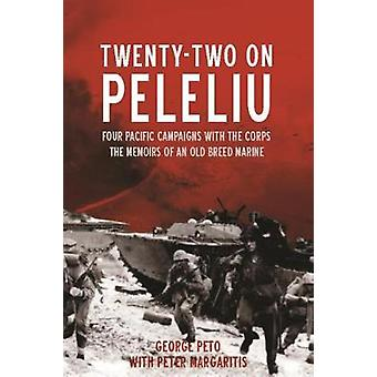 TwentyTwo on Peleliu Four Pacific Campaigns with the Corps the Memoirs of an Old Breed Marine par George Peto et Peter Margaritis