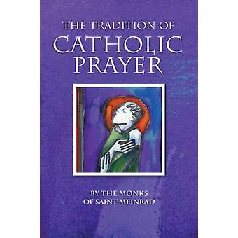 The Tradition of Catholic Prayer The Monks of Saint Meinrad Archabbey by Raab & Christian