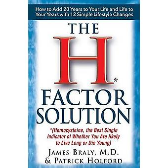 The H Factor Solution Homocysteine the Best Single Indicator of Whether You Are Likely to Live Long or Die Young by Braly & James