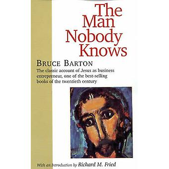 The Man Nobody Knows by Barton & Bruce