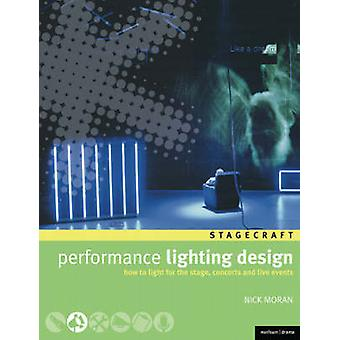 Performance Lighting Design How to light for the stage concerts and live events by Moran & Nick