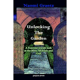 Unlocking the Garden A Feminist Jewish Look at the Bible Midrash and God by Graetz & Naomi