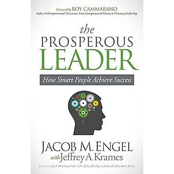 The Prosperous Leader How Smart People Achieve Success by Engel & Jacob