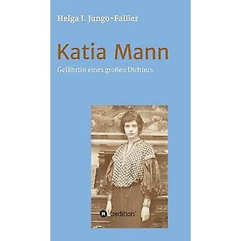 Katia Mann  Gefhrtin eines grossen Dichters by JungoFallier & Helga Ida