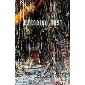 Decoding Dust by Powe & B. W.