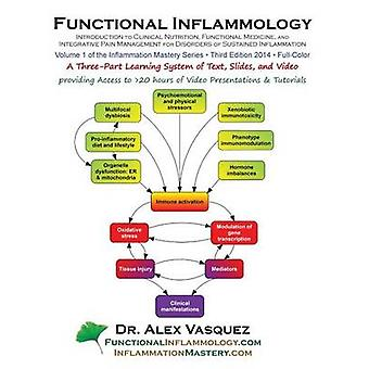 Functional Inflammology Volume 1 Introduction to Clinical Nutrition Functional Medicine and Integrative Pain Management for Disorders of Su by Vasquez & Alex