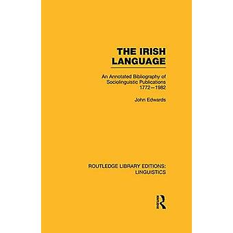 The Irish Language  An Annotated Bibliography of Sociolinguistic Publications 17721982 by Edwards & John