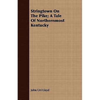 Stringtown on the Pike A Tale of Northernmost Kentucky by Lloyd & John Uri