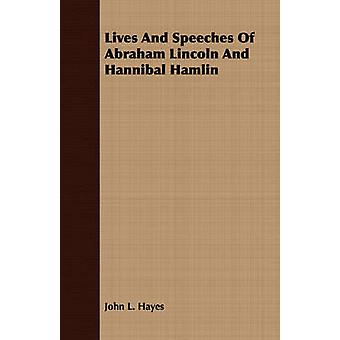 Lives And Speeches Of Abraham Lincoln And Hannibal Hamlin by Hayes & John L.