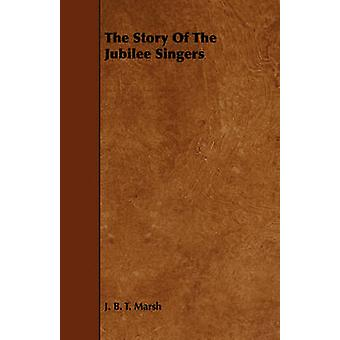 The Story Of The Jubilee Singers by Marsh & J. B. T.