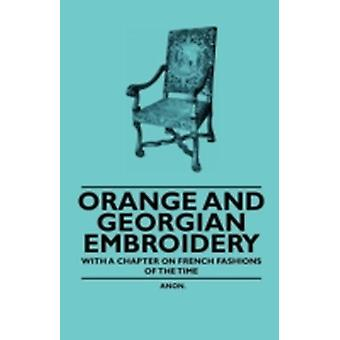 Orange and Georgian Embroidery  With a Chapter on French Fashions of the Time by Anon.