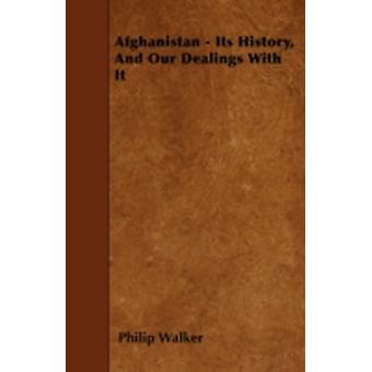 Afghanistan  Its History And Our Dealings With It by Walker & Philip