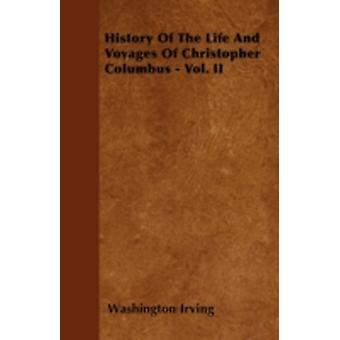 History Of The Life And Voyages Of Christopher Columbus  Vol. II by Irving & Washington
