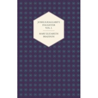 Joshua Haggards Daughter Vol. I. by Braddon & Mary Elizabeth