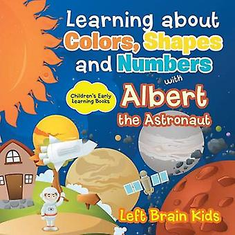 Learning about Colors Shapes and Numbers with Albert the Astronaut  Childrens Early Learning Books by Left Brain Kids