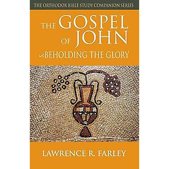 The Gospel of John Beholding the Glory by Farley & Lawrence R.
