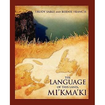 The Language of This Land Mikmaki by Sable & Trudy