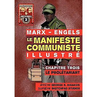 Le Manifeste Communiste Illustr  Chapitre Trois Le Proltariat by Marx & Karl