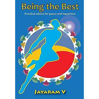 Being the Best  Practical advice for peace and happiness by V & Jayaram