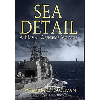 Sea Detail A Naval Officers Voyage by Sullivan & William D.