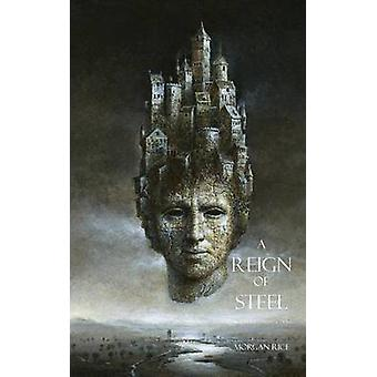 A Reign of Steel by Rice & Morgan