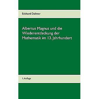 Albertus Magnus und die Wiederentdeckung der Mathematik im 13. Jahrhundert av Dallmer & Eckhard