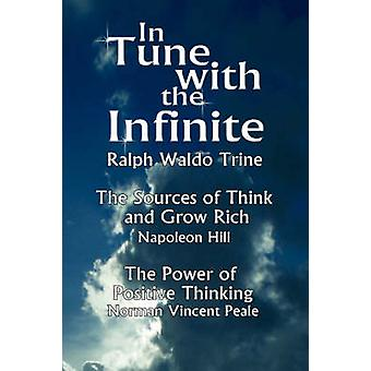 In Tune with the Infinite the Sources of Think and Grow Rich by Napoleon Hill  the Power of Positive Thinking by Norman Vincent Peale by Ralph Waldo Trine & Waldo Trine